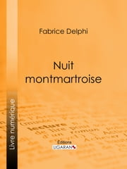 Nuit montmartroise ebook by Delphi Fabrice, A. Douhin, Ligaran