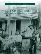 An Oral History of Tahlequah and The Cherokee Nation ebook by Deborah L. Duvall