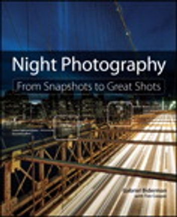 Night Photography - From Snapshots to Great Shots ebook by Gabriel Biderman,Tim Cooper