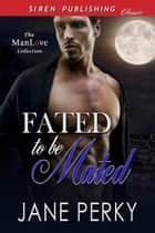 Fated to be Mated ebook by Jane Perky