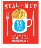 Meal in a Mug - 80 fast, easy recipes for hungry people - all you need is a mug and a microwave ebook by Denise Smart