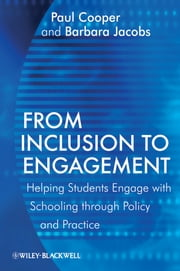From Inclusion to Engagement - Helping Students Engage with Schooling through Policy and Practice ebook by Paul Cooper,Barbara Jacobs