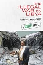 The Illegal War on Libya ebook by Cynthia McKinney