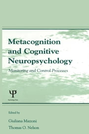 Metacognition and Cognitive Neuropsychology - Monitoring and Control Processes ebook by Giuliana Mazzoni,Thomas O. Nelson