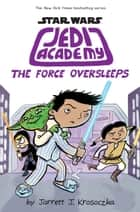 Jedi Academy 5: The Force Oversleeps ebook by Jarrett Krosoczka