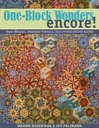 One Block Wonders Encore - New Shapes, Multiple Fabrics, Out-of-this-World Quilts ebook by Joy Pelzmann, Maxine Rosenthal