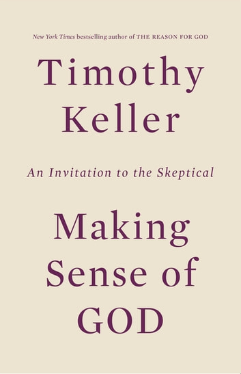 Making Sense of God - An Invitation to the Skeptical ebook by Timothy Keller