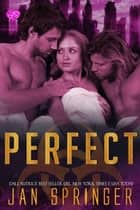 Perfect - Perfect, #1 eBook by Jan Springer