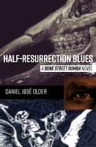 Half-Resurrection Blues ebook by Daniel José Older