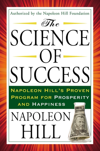 The Science of Success - Napoleon Hill's Proven Program for Prosperity and Happiness ebook by Napoleon Hill