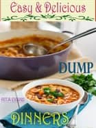 Easy & Delicious Dump Dinners ebook by Rita Evans