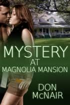 Mystery at Magnolia Mansion ebook by Don McNair