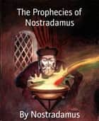 The Prophecies of Nostradamus ebook by By Nostradamus