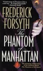 The Phantom of Manhattan - The Stunning Continuation of the Timeless Classic The Phantom of the Opera ebook by Frederick Forsyth