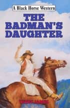 Badman's Daughter ebook by Terry James