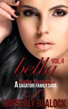 Bella - A Sagatori family saga Mafia romance, #4 ebook by Kimberly Blalock