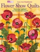 Flower Show Quilts - Stunning Applique on a Patchwork Canvas ebook by