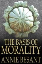 The Basis of Morality ebook by Annie Besant