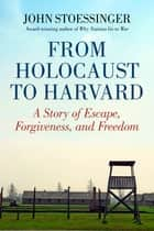 From Holocaust to Harvard ebook by John Stoessinger