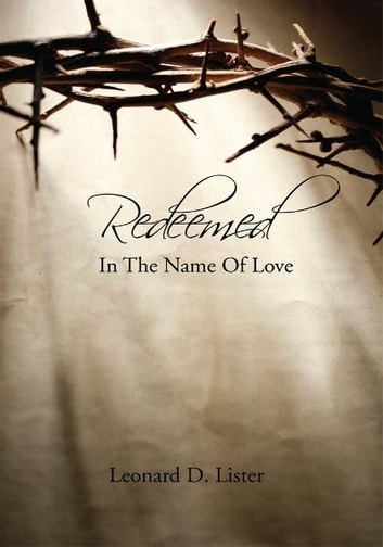 Redeemed in the Name of Love ebook by Leonard D. Lister