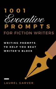 1001 Evocative Prompts for Fiction Writers Ebook di Laurel Garver