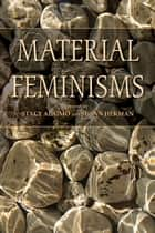 Material Feminisms ebook by Stacy Alaimo, Susan Hekman