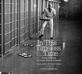 In This Timeless Time - Living and Dying on Death Row in America ebook by Bruce Jackson,Diane Christian