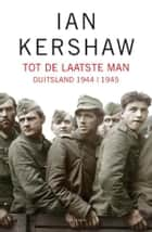 Tot de laatste man ebook by Ian Kershaw