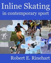 Inline skating in contemporary sport - An examination of its growth and development ebook by Robert E. Rinehart