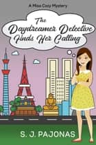 The Daydreamer Detective Finds Her Calling ebook by S. J. Pajonas