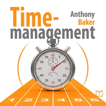Time-management. Managing your time effectively ebook by Anthony  Baker