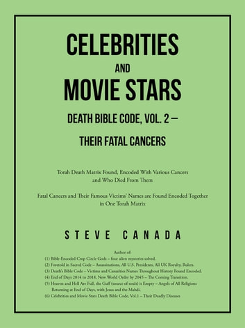 Celebrities and Movie Stars Death Bible Code, Vol. 2 – Their Fatal Cancers - Torah Death Matrix Found, Encoded With Various Cancers and Who Died From Them ebook by Steve Canada