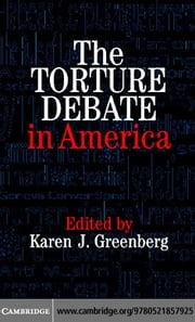 The Torture Debate in America ebook by Greenberg, Karen J.