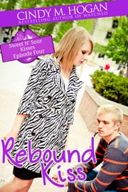 Rebound Kiss (Sweet N' Sour Kisses: Episode 3) ebook by Cindy M. Hogan
