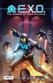 E.X.O. - The Legend of Wale Williams Part One (Chap. 1 - 7): A Superhero Graphic Novel Series - E.X.O., #1 ebook by Roye Okupe