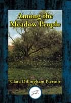 Among the Meadow People ebook by Clara Dillingham Pierson