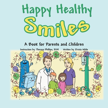 Happy Healthy Smiles - A Book for Parents and Children ebook by Krista Wilde