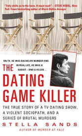 The Dating Game Killer - The True Story of a TV Dating Show, a Violent Sociopath, and a Series of Brutal Murders ebook by Stella Sands