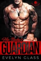 His Baby's Guardian - Desert Marauders MC, #3 ebook by Evelyn Glass