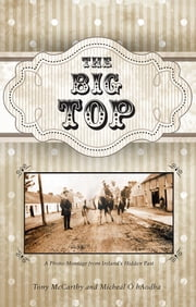 The Big Top : A Photo-Montage from Ireland's Hidden Past ebook by Mícheál Ó hAodha,Tony McCarthy