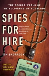 Spies for Hire - The Secret World of Intelligence Outsourcing ebook by Tim Shorrock