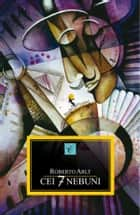 Cei 7 nebuni ebook by Roberto Arlt