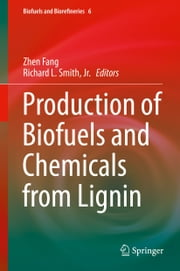 Production of Biofuels and Chemicals from Lignin ebook by Zhen Fang,Richard L. Smith, Jr.