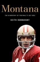 Montana - The Biography of Football's Joe Cool ebook by Keith Dunnavant