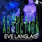 Accidental Abduction audiobook by Eve Langlais