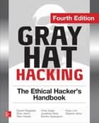 Gray Hat Hacking The Ethical Hacker's Handbook, Fourth Edition ebook by Daniel Regalado, Shon Harris, Allen Harper,...