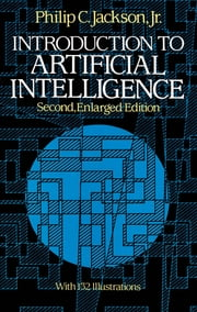 Introduction to Artificial Intelligence - Second, Enlarged Edition ebook by Philip C. Jackson Jr.