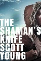 The Shaman's Knife - An Inspector Matteesie Mystery ebook by Scott Young