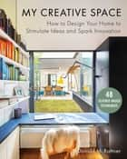 My Creative Space - How to Design Your Home to Stimulate Ideas and Spark Innovation ebook by Donald M. Rattner