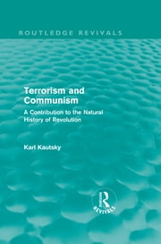 Terrorism and Communism - A Contribution to the Natural History of Revolution ebook by Karl Kautsky